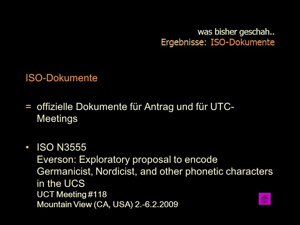 was bisher geschah.. Ergebnisse: ISO-Dokumente ISO-Dokumente = offizielle Dokumente für Antrag und für UTC- Meetings ISO N3555 Everson: Exploratory pr
