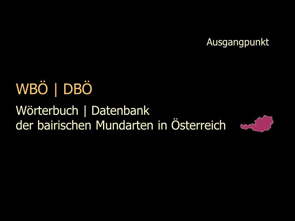 WBÖ   DBÖ Wörterbuch   Datenbank der bairischen Mundarten in Österreich Ausgangpunkt