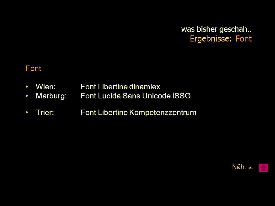 was bisher geschah.. Ergebnisse: Font Font Wien: Font Libertine dinamlex Marburg: Font Lucida Sans Unicode ISSG Trier:Font Libertine Kompetenzzentrum