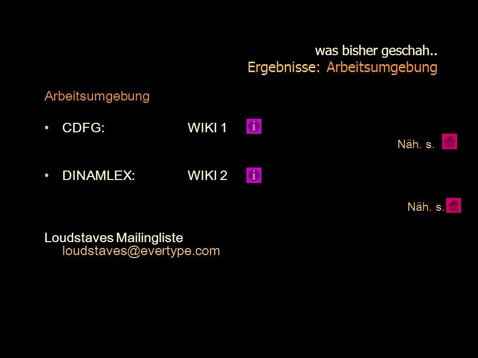 was bisher geschah.. Ergebnisse: Arbeitsumgebung Arbeitsumgebung CDFG: WIKI 1 Näh. s. DINAMLEX: WIKI 2 Näh. s. Loudstaves Mailingliste loudstaves@ever