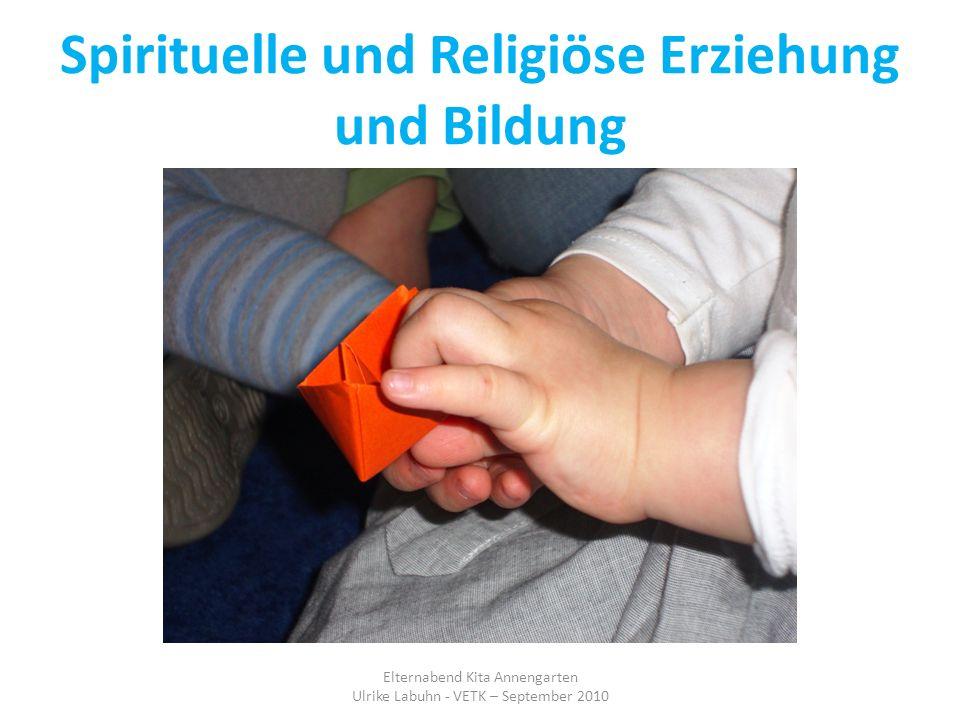 Spirituelle und Religiöse Erziehung und Bildung Elternabend Kita Annengarten Ulrike Labuhn - VETK – September 2010