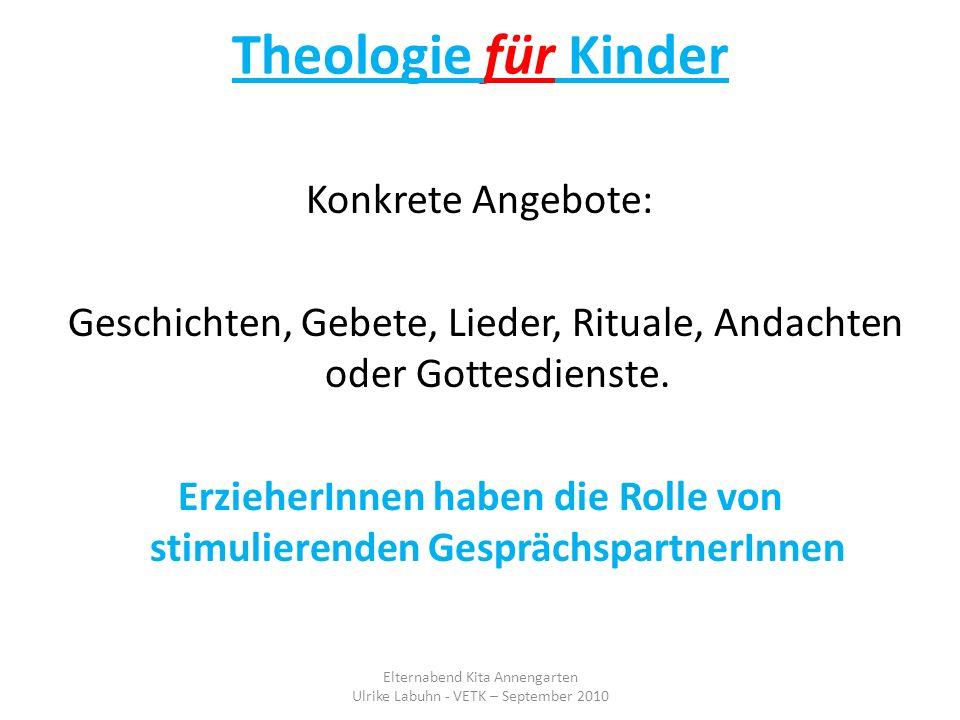 Theologie für Kinder Konkrete Angebote: Geschichten, Gebete, Lieder, Rituale, Andachten oder Gottesdienste. ErzieherInnen haben die Rolle von stimulie