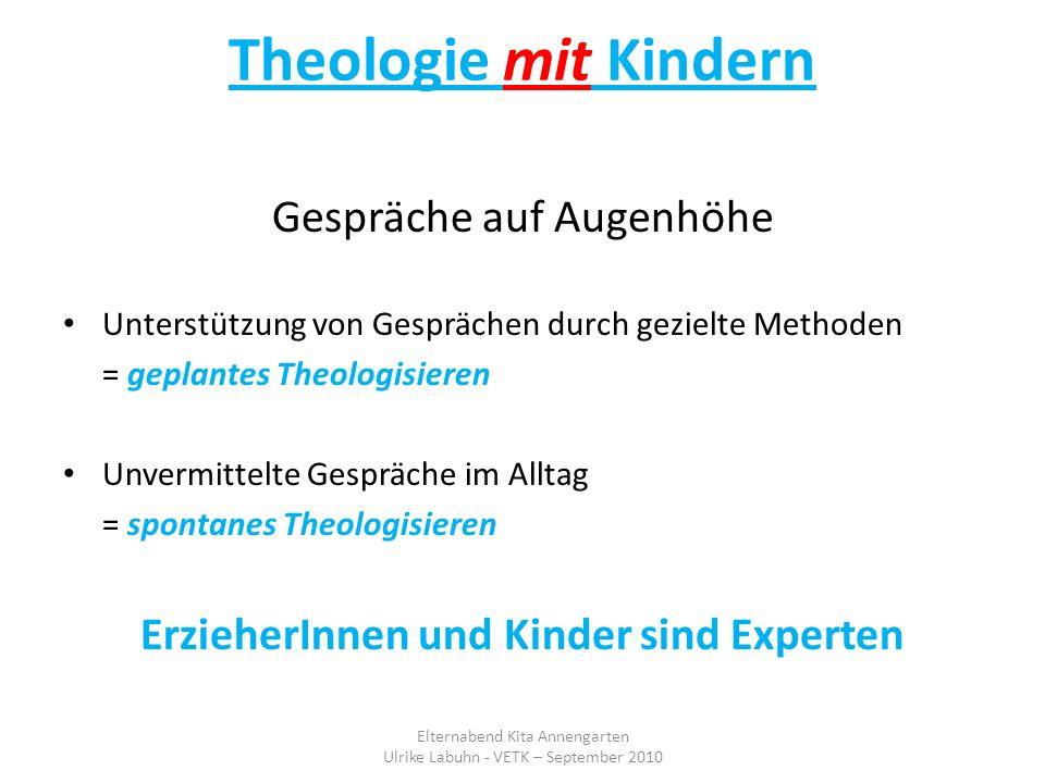 Theologie mit Kindern Gespräche auf Augenhöhe Unterstützung von Gesprächen durch gezielte Methoden = geplantes Theologisieren Unvermittelte Gespräche