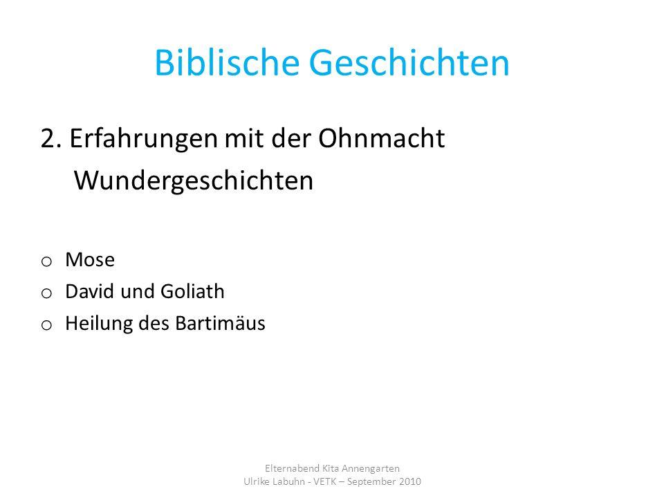 Biblische Geschichten 2. Erfahrungen mit der Ohnmacht Wundergeschichten o Mose o David und Goliath o Heilung des Bartimäus Elternabend Kita Annengarte