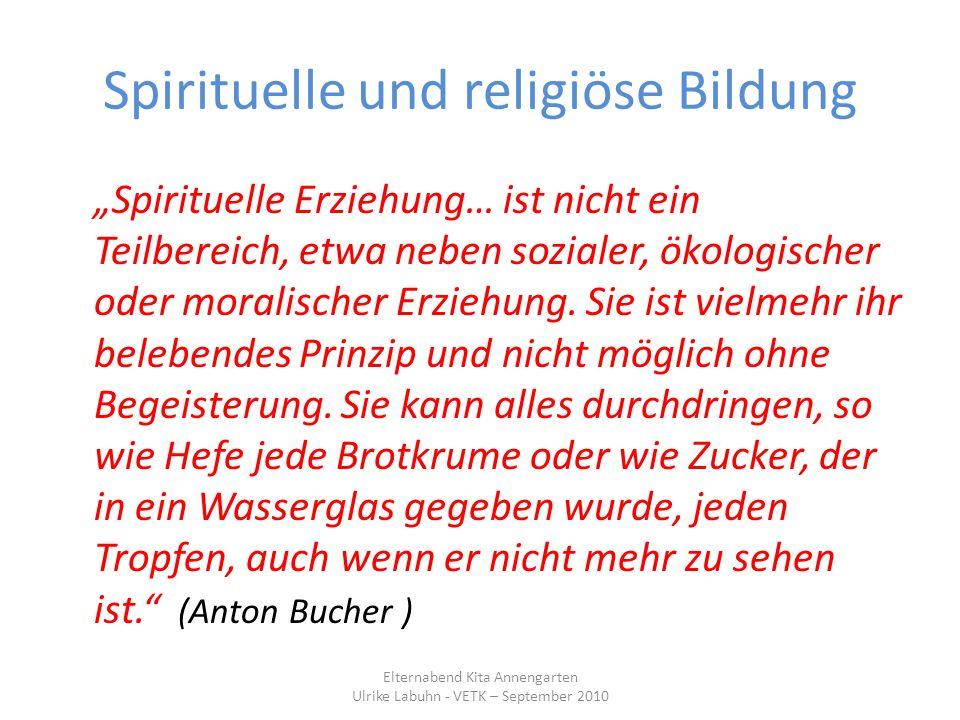 Spirituelle und religiöse Bildung Spirituelle Erziehung… ist nicht ein Teilbereich, etwa neben sozialer, ökologischer oder moralischer Erziehung. Sie