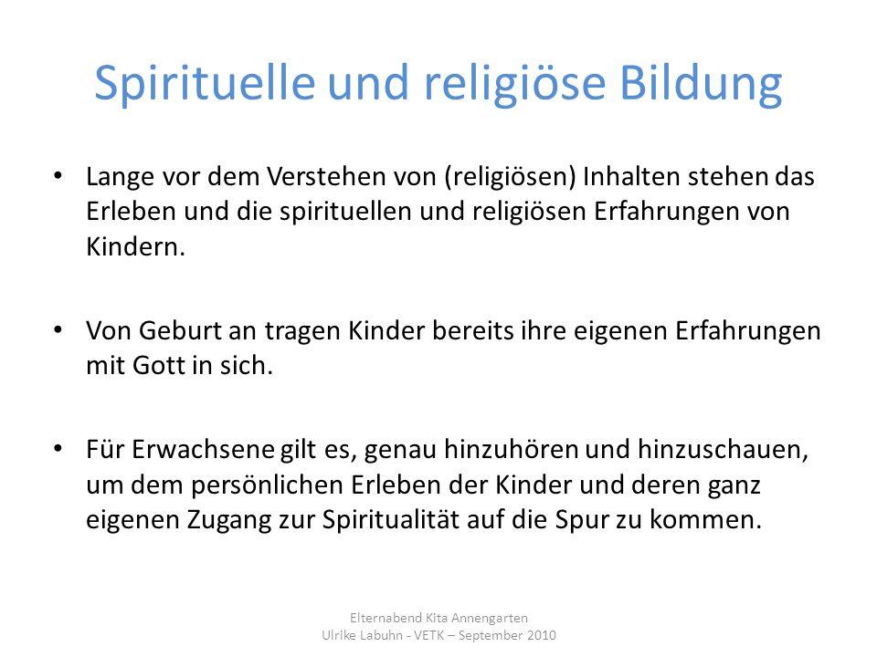 Spirituelle und religiöse Bildung Lange vor dem Verstehen von (religiösen) Inhalten stehen das Erleben und die spirituellen und religiösen Erfahrungen