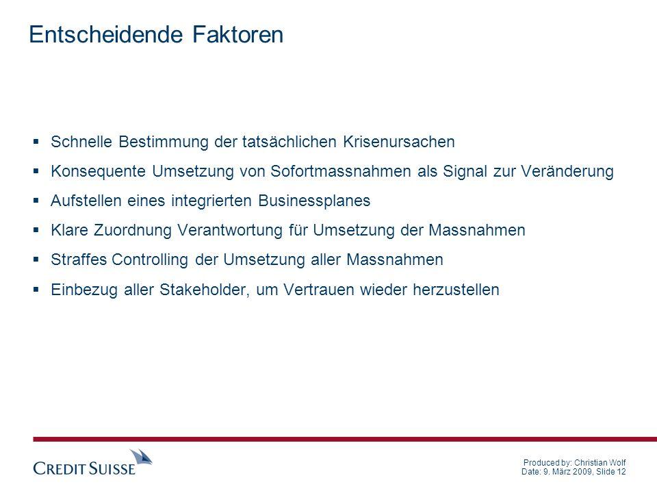 Produced by: Christian Wolf Date: 9. März 2009, Slide 12 Entscheidende Faktoren Schnelle Bestimmung der tatsächlichen Krisenursachen Konsequente Umset