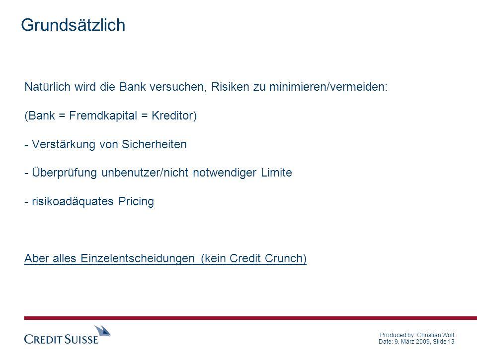 Produced by: Christian Wolf Date: 9. März 2009, Slide 13 Natürlich wird die Bank versuchen, Risiken zu minimieren/vermeiden: (Bank = Fremdkapital = Kr