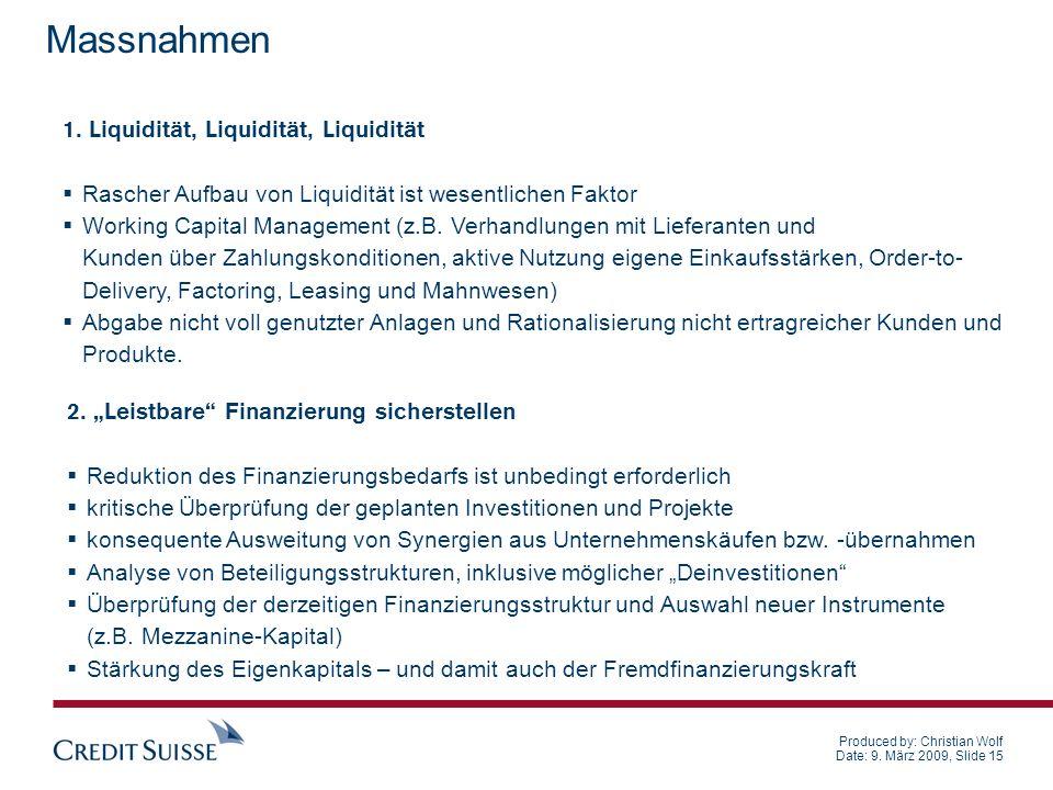 Produced by: Christian Wolf Date: 9. März 2009, Slide 15 Massnahmen 2. Leistbare Finanzierung sicherstellen Reduktion des Finanzierungsbedarfs ist unb
