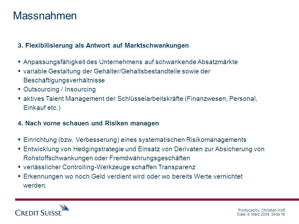 Produced by: Christian Wolf Date: 9. März 2009, Slide 16 Massnahmen 4. Nach vorne schauen und Risiken managen Einrichtung (bzw. Verbesserung) eines sy