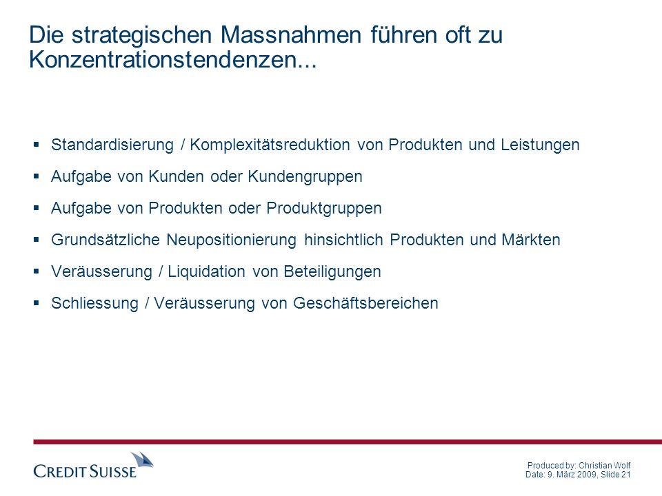 Produced by: Christian Wolf Date: 9. März 2009, Slide 21 Die strategischen Massnahmen führen oft zu Konzentrationstendenzen... Standardisierung / Komp