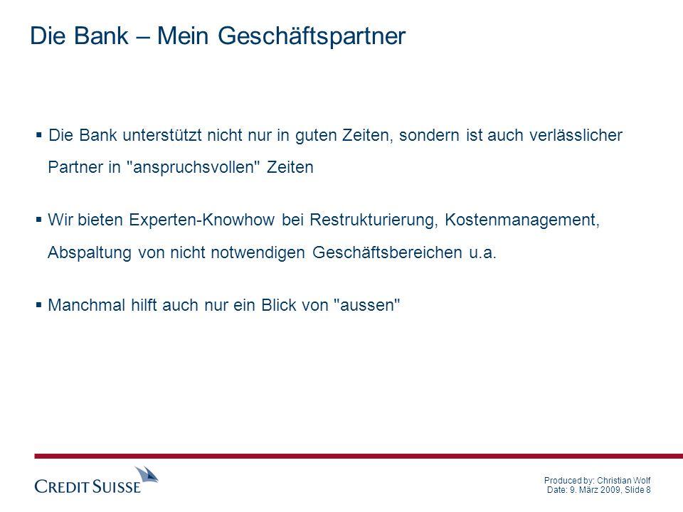 Produced by: Christian Wolf Date: 9. März 2009, Slide 8 Die Bank unterstützt nicht nur in guten Zeiten, sondern ist auch verlässlicher Partner in