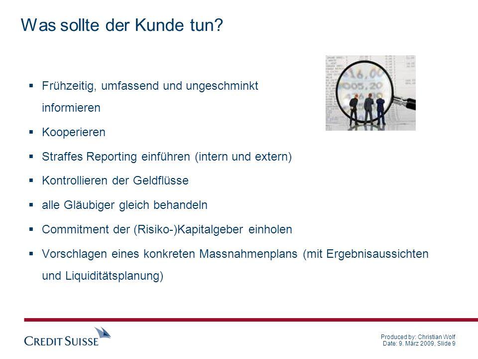 Produced by: Christian Wolf Date: 9. März 2009, Slide 9 Was sollte der Kunde tun? Frühzeitig, umfassend und ungeschminkt informieren Kooperieren Straf