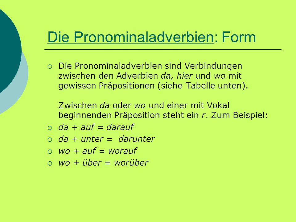 Die PronominaladverbienDie Pronominaladverbien: Form Die Pronominaladverbien sind Verbindungen zwischen den Adverbien da, hier und wo mit gewissen Prä