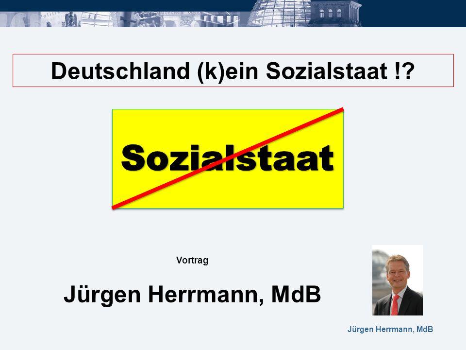 Jürgen Herrmann, MdB Deutschland (k)ein Sozialstaat !? Vortrag Jürgen Herrmann, MdB