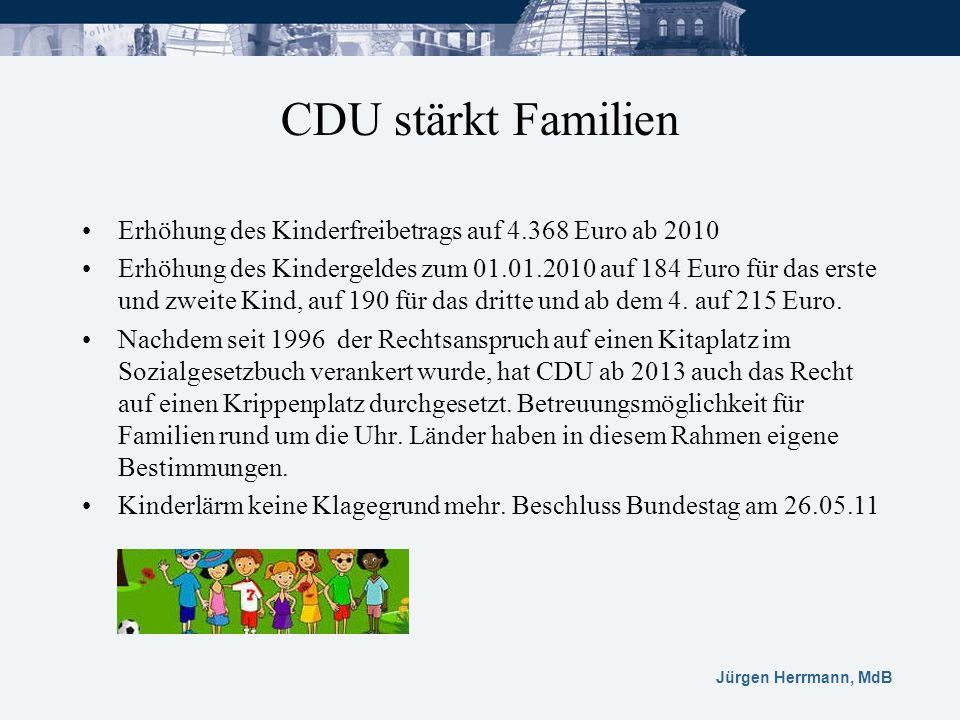 Jürgen Herrmann, MdB CDU stärkt Familien Erhöhung des Kinderfreibetrags auf 4.368 Euro ab 2010 Erhöhung des Kindergeldes zum 01.01.2010 auf 184 Euro f