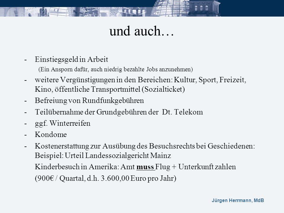 Jürgen Herrmann, MdB -Einstiegsgeld in Arbeit (Ein Ansporn dafür, auch niedrig bezahlte Jobs anzunehmen) -weitere Vergünstigungen in den Bereichen: Ku