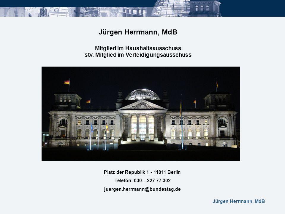 Jürgen Herrmann, MdB Mitglied im Haushaltsausschuss stv. Mitglied im Verteidigungsausschuss Platz der Republik 1 11011 Berlin Telefon: 030 – 227 77 30