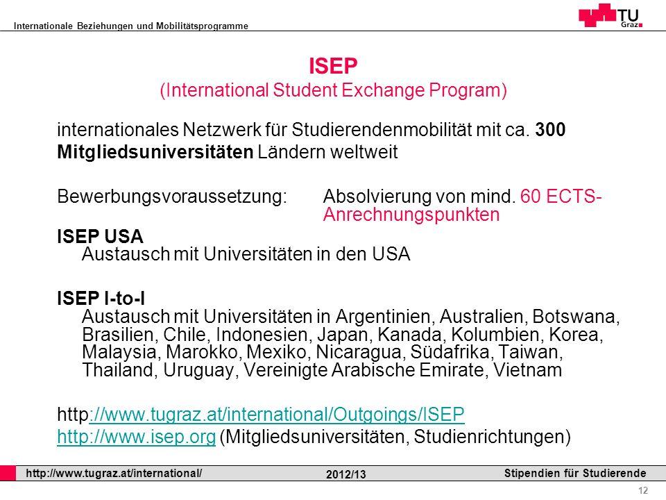 Internationale Beziehungen und Mobilitätsprogramme Professor Horst Cerjak, 19.12.2005 12 http://www.tugraz.at/international/ 2012/13 Stipendien für St