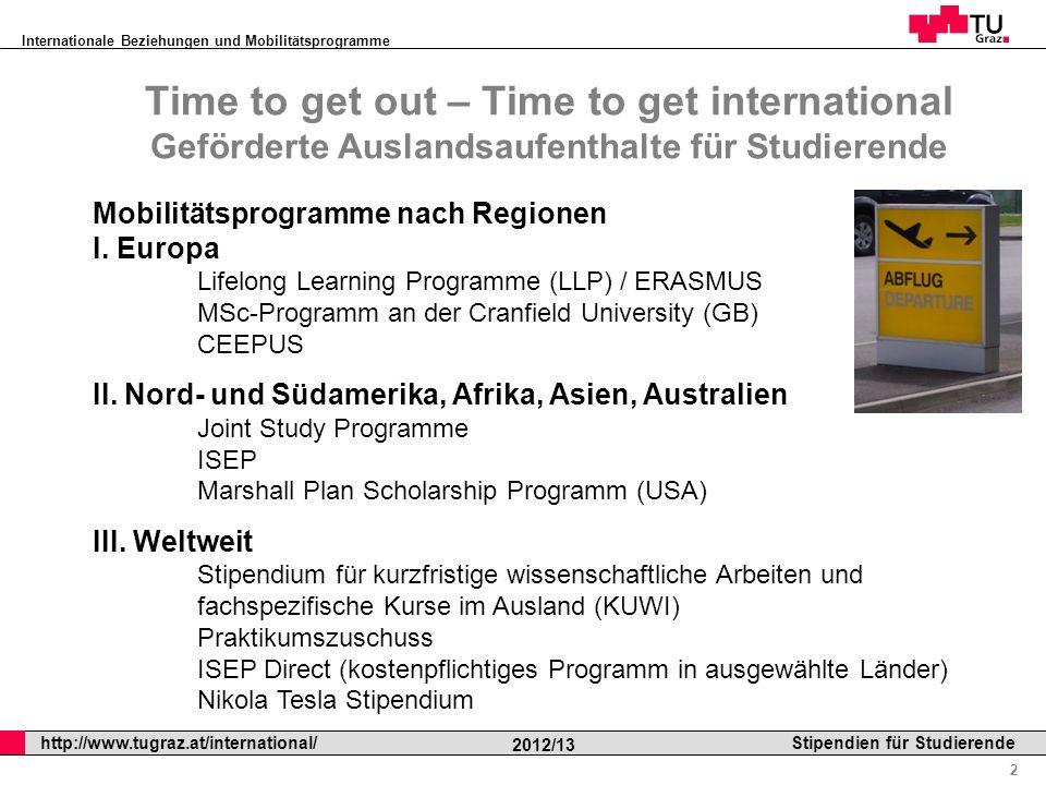 Internationale Beziehungen und Mobilitätsprogramme Professor Horst Cerjak, 19.12.2005 2 http://www.tugraz.at/international/ 2012/13 Stipendien für Stu