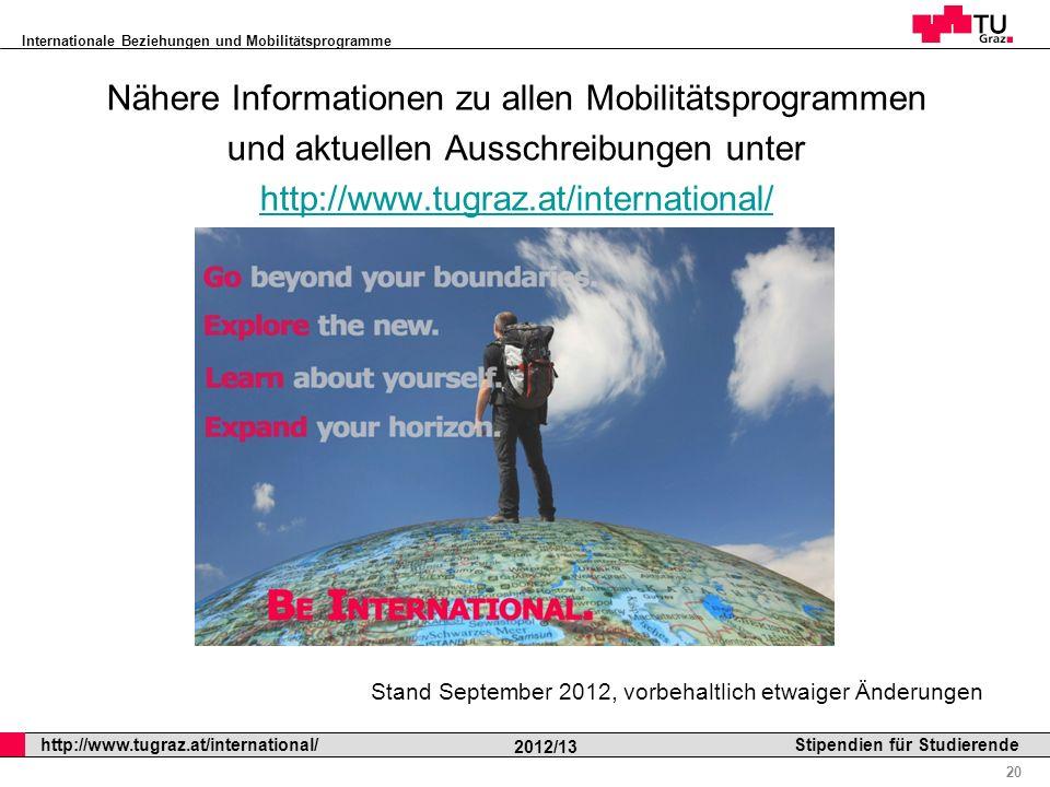 Internationale Beziehungen und Mobilitätsprogramme Professor Horst Cerjak, 19.12.2005 20 http://www.tugraz.at/international/ 2012/13 Stipendien für St