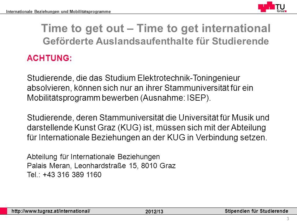 Internationale Beziehungen und Mobilitätsprogramme Professor Horst Cerjak, 19.12.2005 3 http://www.tugraz.at/international/ 2012/13 Stipendien für Stu