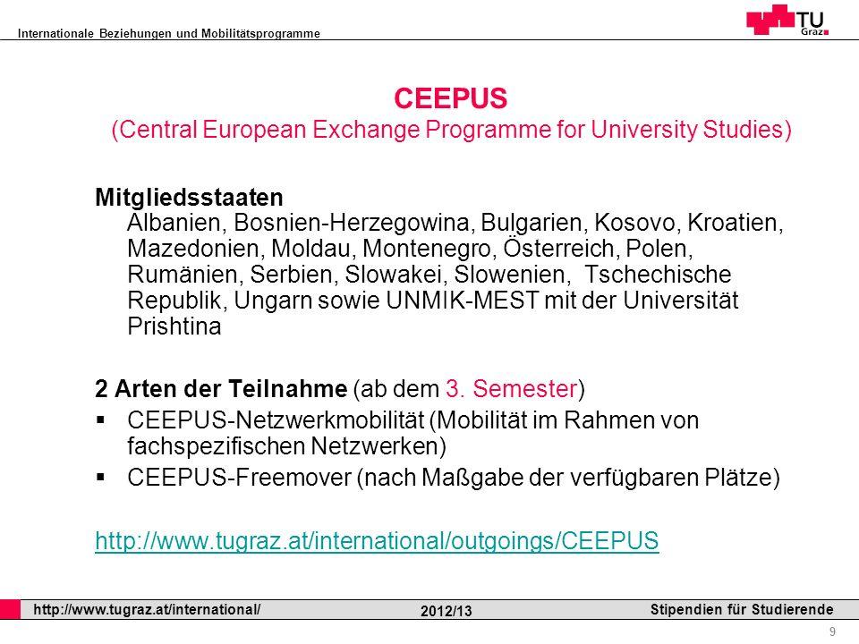 Internationale Beziehungen und Mobilitätsprogramme Professor Horst Cerjak, 19.12.2005 9 http://www.tugraz.at/international/ 2012/13 Stipendien für Stu