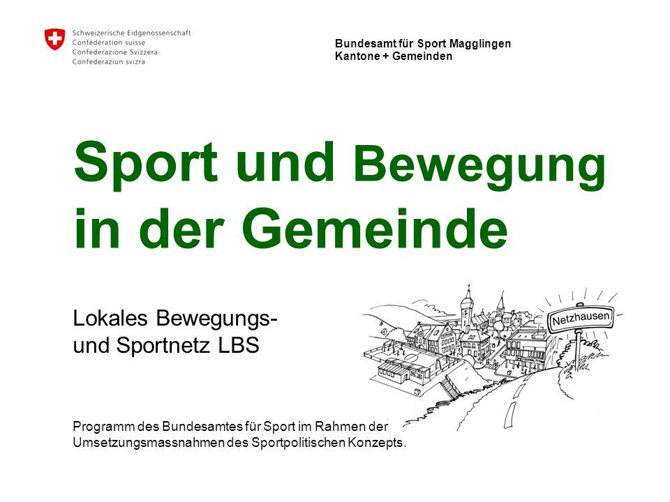 Bundesamt für Sport Magglingen Kantone + Gemeinden Sport und Bewegung in der Gemeinde Lokales Bewegungs- und Sportnetz LBS Programm des Bundesamtes fü