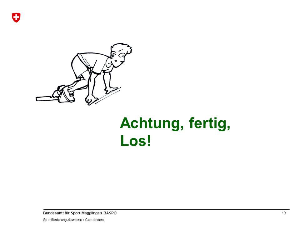 13 Bundesamt für Sport Magglingen BASPO Sportförderung «Kantone + Gemeinden» Achtung, fertig, Los!