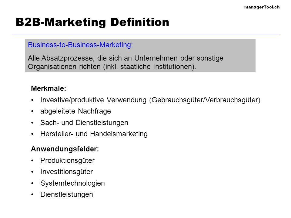 managerTool.ch B2B-Marketing Definition Business-to-Business-Marketing: Alle Absatzprozesse, die sich an Unternehmen oder sonstige Organisationen rich