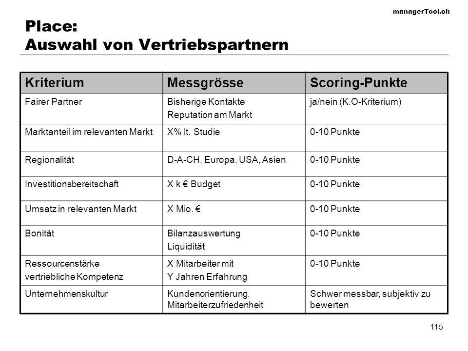 managerTool.ch 115 Place: Auswahl von Vertriebspartnern KriteriumMessgrösseScoring-Punkte Fairer PartnerBisherige Kontakte Reputation am Markt ja/nein