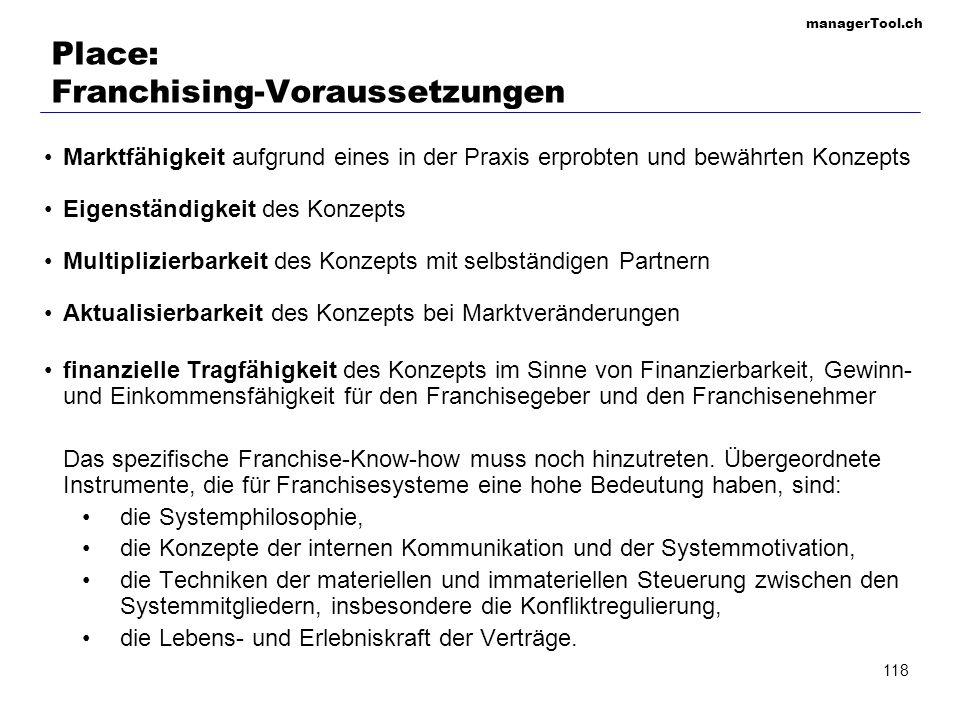 managerTool.ch 118 Place: Franchising-Voraussetzungen Marktfähigkeit aufgrund eines in der Praxis erprobten und bewährten Konzepts Eigenständigkeit de