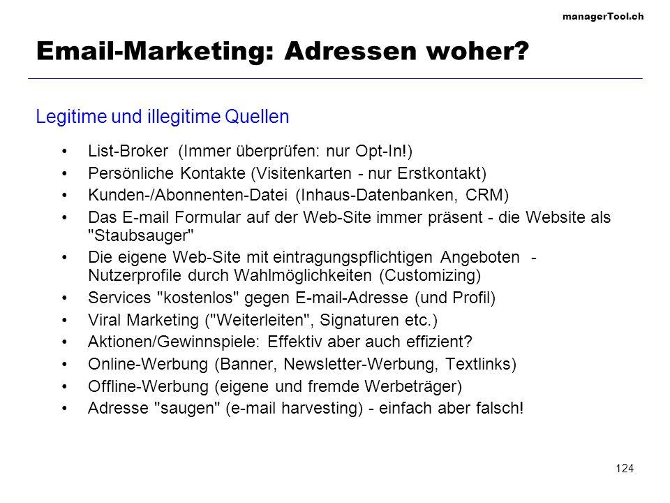 managerTool.ch 124 Email-Marketing: Adressen woher? Legitime und illegitime Quellen List-Broker (Immer überprüfen: nur Opt-In!) Persönliche Kontakte (
