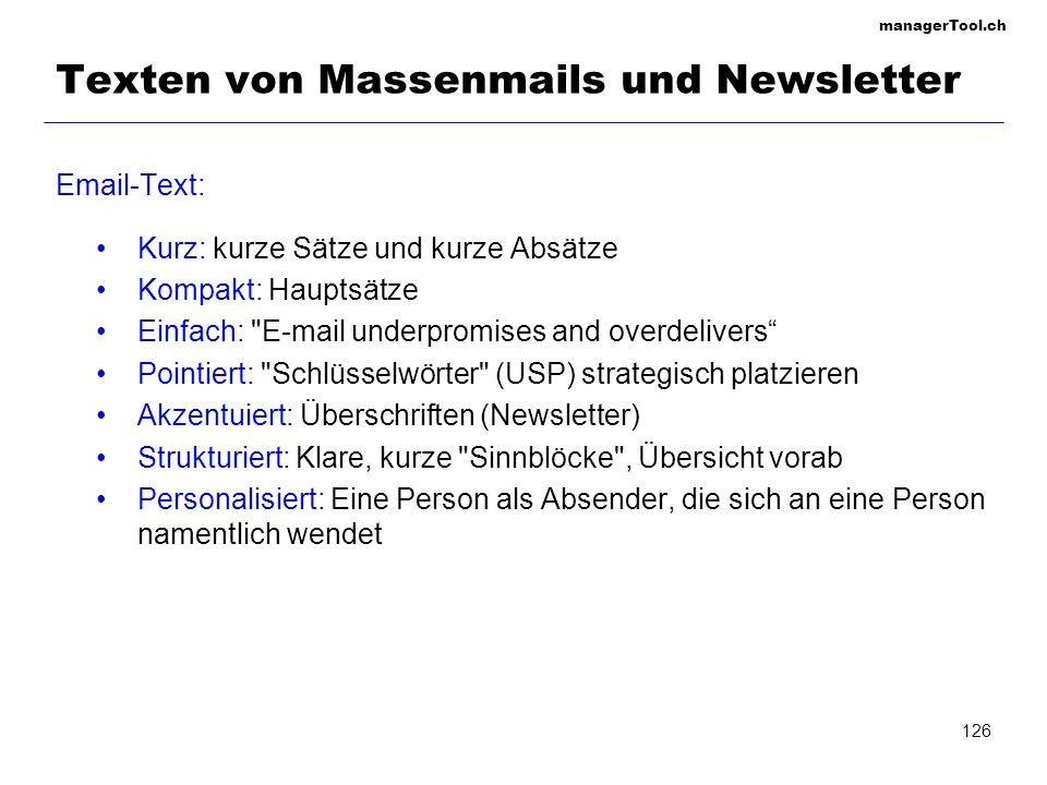 managerTool.ch 126 Texten von Massenmails und Newsletter Email-Text: Kurz: kurze Sätze und kurze Absätze Kompakt: Hauptsätze Einfach: