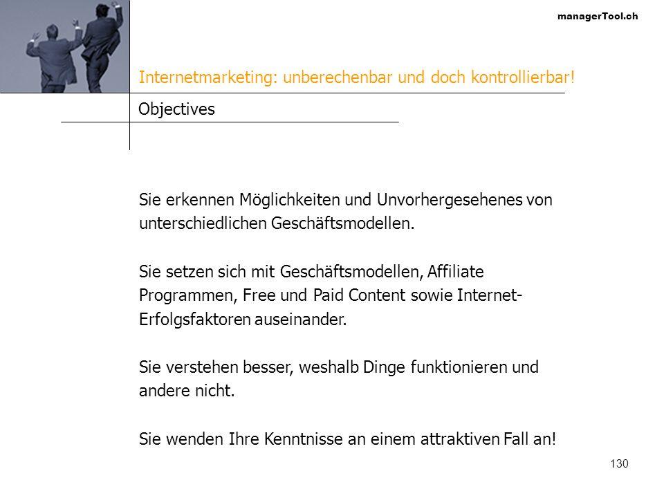 managerTool.ch 131 Learnings 1/2 Das Internet ist > > > im Vornherein unberechenbarer und > > > im Nachhinein kontrollierbarer als die meisten anderen Marketingmedien.