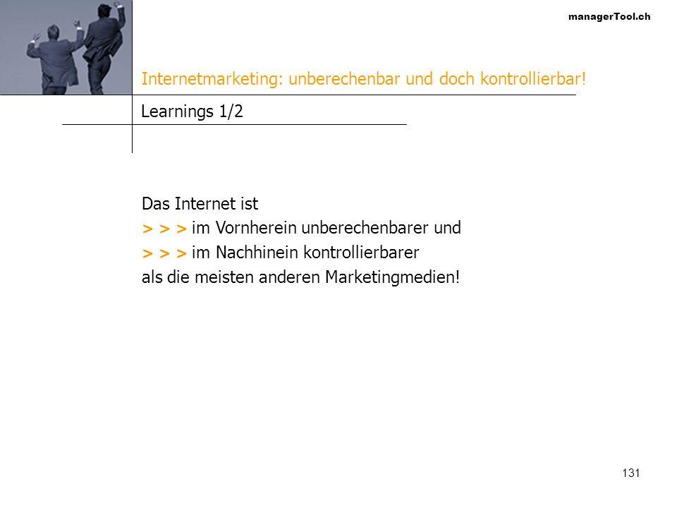 managerTool.ch 131 Learnings 1/2 Das Internet ist > > > im Vornherein unberechenbarer und > > > im Nachhinein kontrollierbarer als die meisten anderen