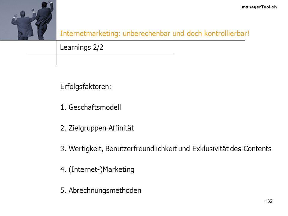 managerTool.ch 132 Learnings 2/2 Erfolgsfaktoren: 1. Geschäftsmodell 2. Zielgruppen-Affinität 3. Wertigkeit, Benutzerfreundlichkeit und Exklusivität d