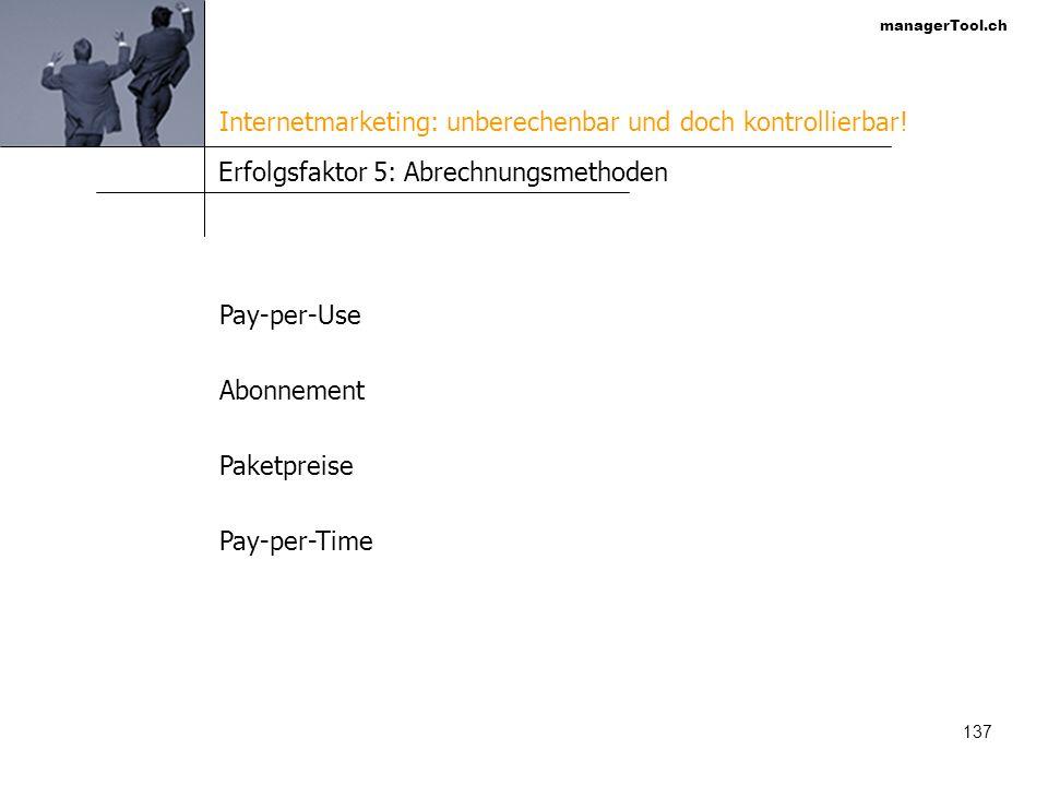managerTool.ch 138 Practices www.edusys.ch www.hrSupporter.ch www.marktschluessel.ch www.neuorientierung.ch Internetmarketing: unberechenbar und doch kontrollierbar!