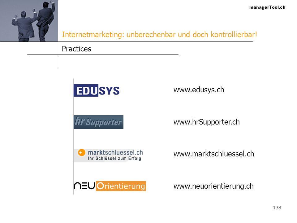 managerTool.ch 138 Practices www.edusys.ch www.hrSupporter.ch www.marktschluessel.ch www.neuorientierung.ch Internetmarketing: unberechenbar und doch