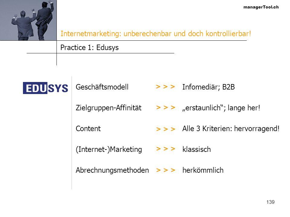 managerTool.ch 139 Practice 1: Edusys Geschäftsmodell Zielgruppen-Affinität Content (Internet-)Marketing Abrechnungsmethoden > > > Infomediär; B2B ers