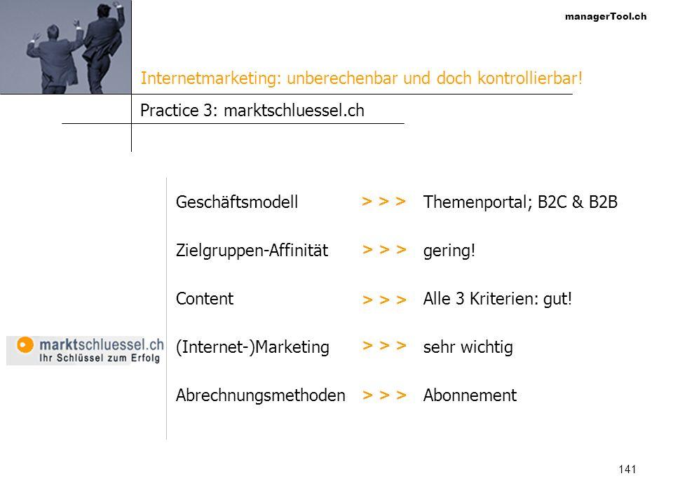 managerTool.ch 141 Practice 3: marktschluessel.ch Geschäftsmodell Zielgruppen-Affinität Content (Internet-)Marketing Abrechnungsmethoden > > > Themenp