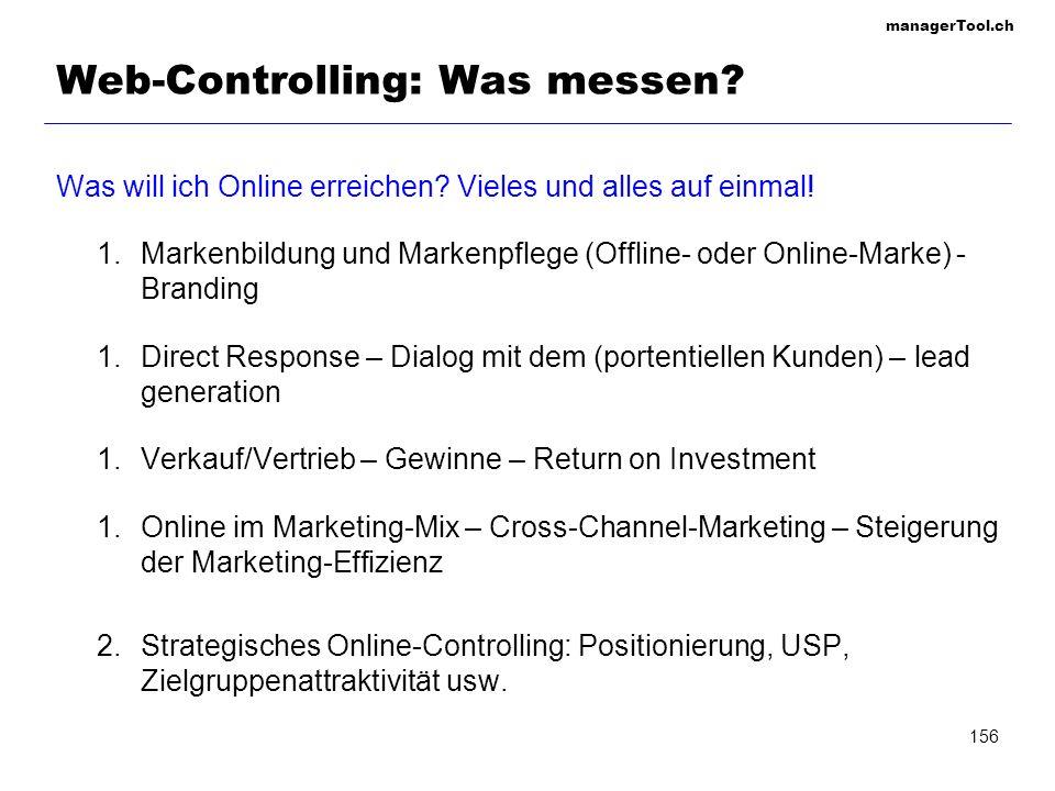 managerTool.ch 156 Web-Controlling: Was messen? Was will ich Online erreichen? Vieles und alles auf einmal! 1.Markenbildung und Markenpflege (Offline-