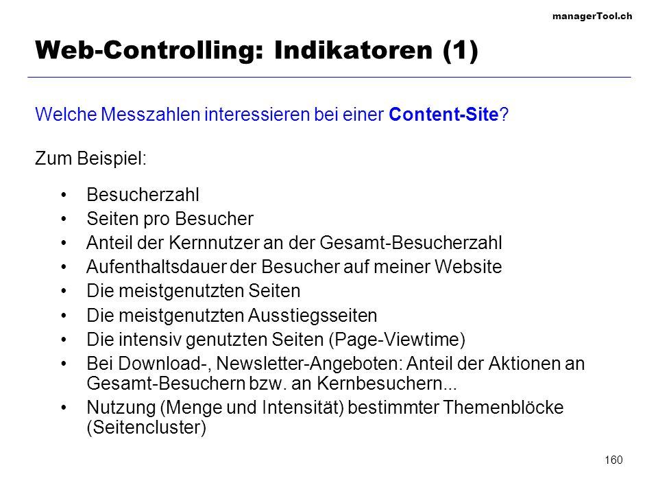 managerTool.ch 160 Web-Controlling: Indikatoren (1) Welche Messzahlen interessieren bei einer Content-Site? Zum Beispiel: Besucherzahl Seiten pro Besu