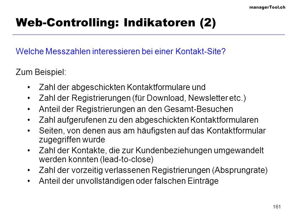 managerTool.ch 161 Web-Controlling: Indikatoren (2) Welche Messzahlen interessieren bei einer Kontakt-Site? Zum Beispiel: Zahl der abgeschickten Konta
