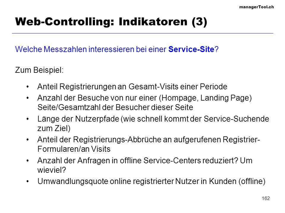 managerTool.ch 162 Web-Controlling: Indikatoren (3) Welche Messzahlen interessieren bei einer Service-Site? Zum Beispiel: Anteil Registrierungen an Ge