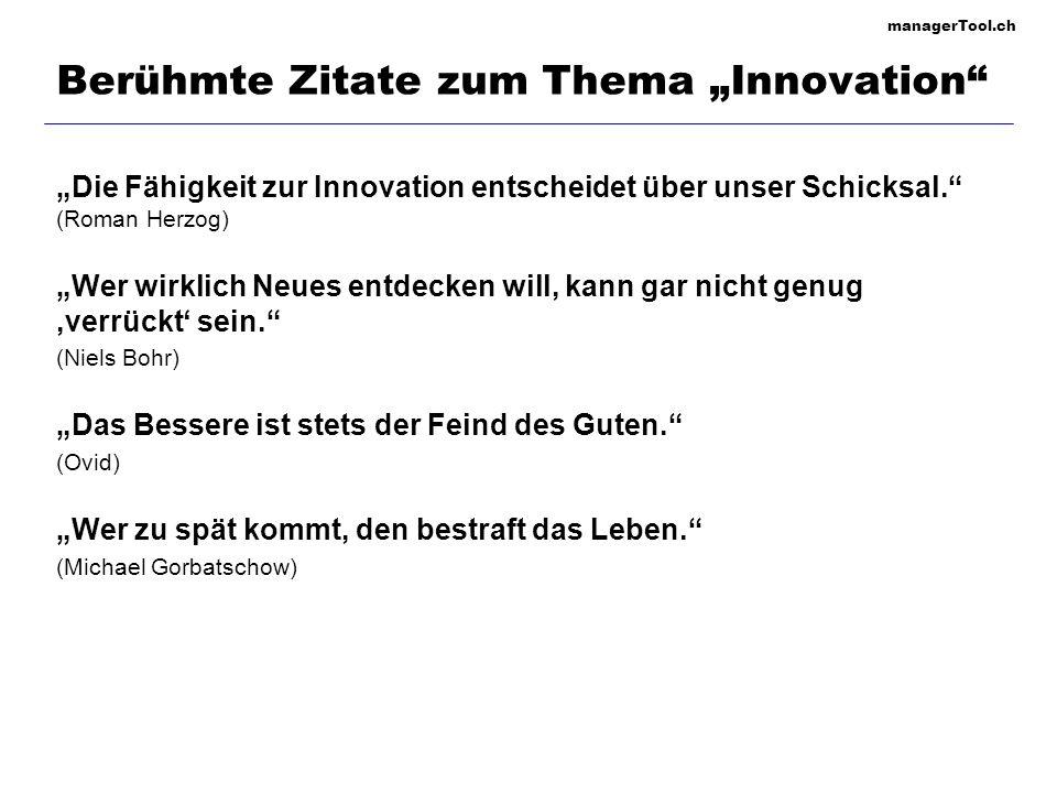 managerTool.ch Berühmte Zitate zum Thema Innovation Die Fähigkeit zur Innovation entscheidet über unser Schicksal. (Roman Herzog) Wer wirklich Neues e