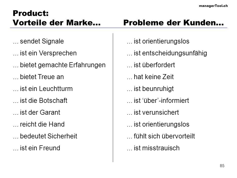 managerTool.ch 85 Product: Vorteile der Marke... Probleme der Kunden...... sendet Signale... ist ein Versprechen... bietet gemachte Erfahrungen... bie