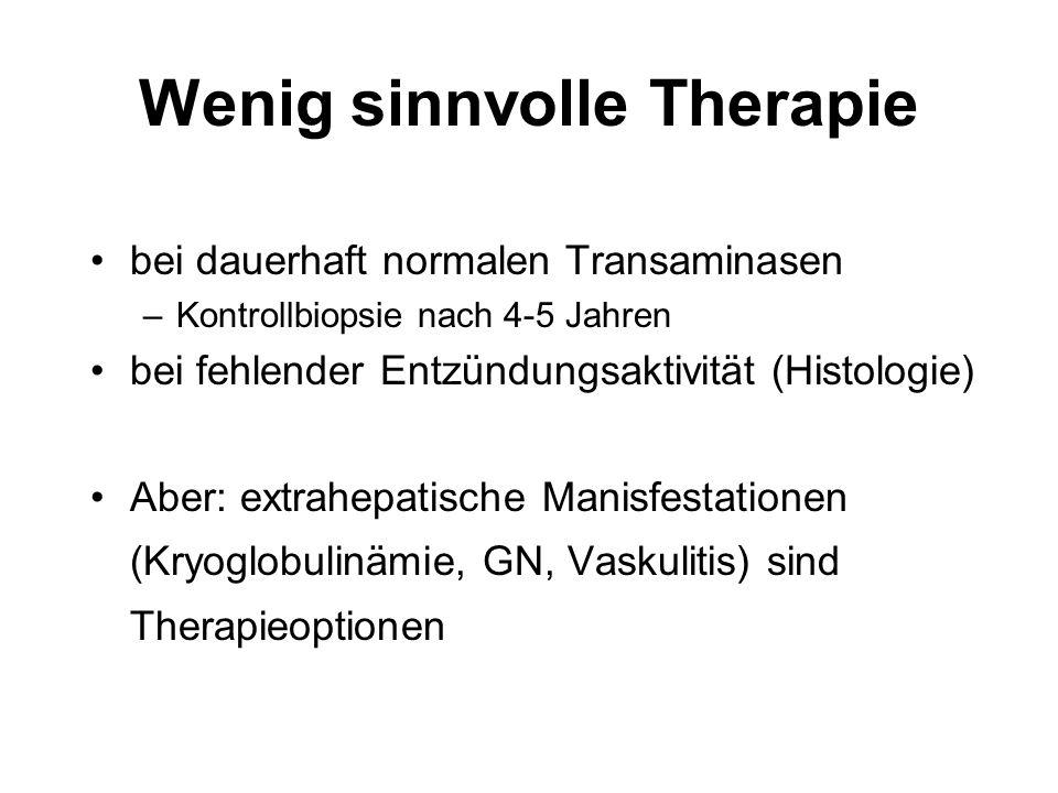 Wenig sinnvolle Therapie bei dauerhaft normalen Transaminasen –Kontrollbiopsie nach 4-5 Jahren bei fehlender Entzündungsaktivität (Histologie) Aber: e