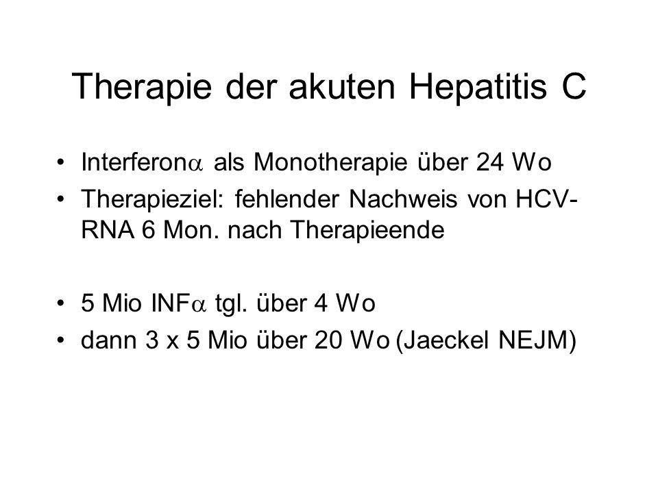 Therapie der akuten Hepatitis C Interferon als Monotherapie über 24 Wo Therapieziel: fehlender Nachweis von HCV- RNA 6 Mon. nach Therapieende 5 Mio IN