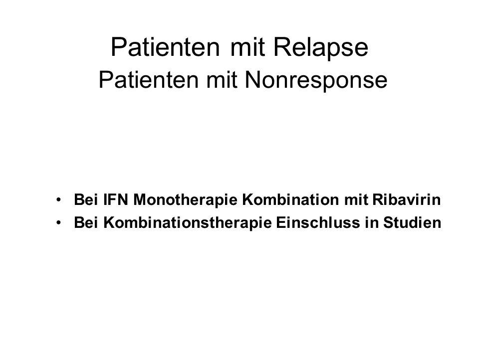 Patienten mit Relapse Patienten mit Nonresponse Bei IFN Monotherapie Kombination mit Ribavirin Bei Kombinationstherapie Einschluss in Studien